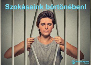 Szokásaink börtönében